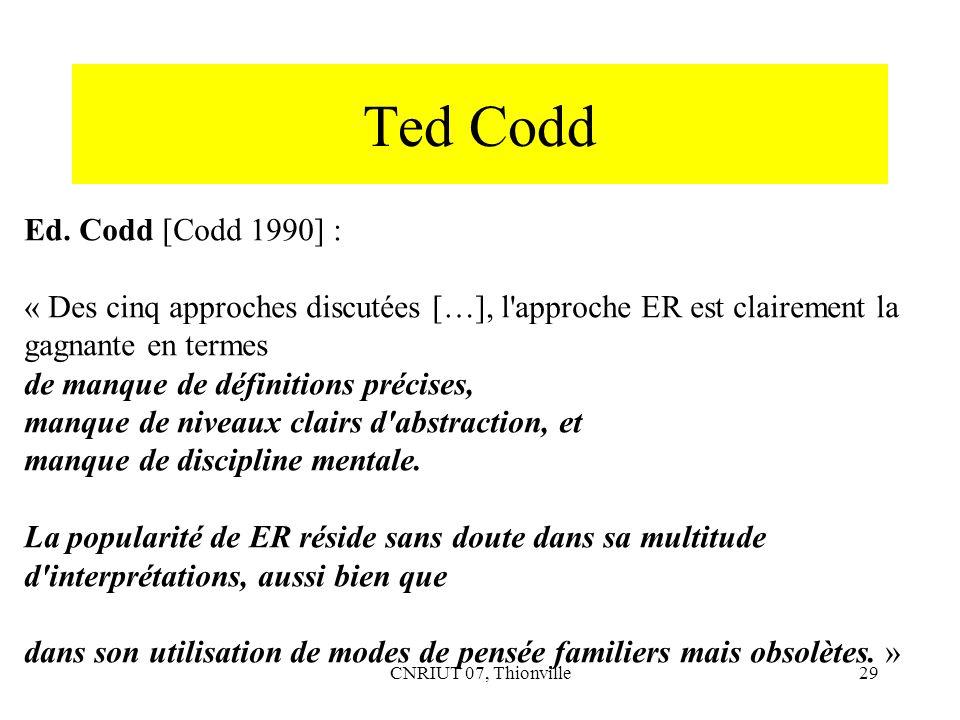 CNRIUT 07, Thionville29 Ted Codd Ed. Codd [Codd 1990] : « Des cinq approches discutées […], l'approche ER est clairement la gagnante en termes de manq