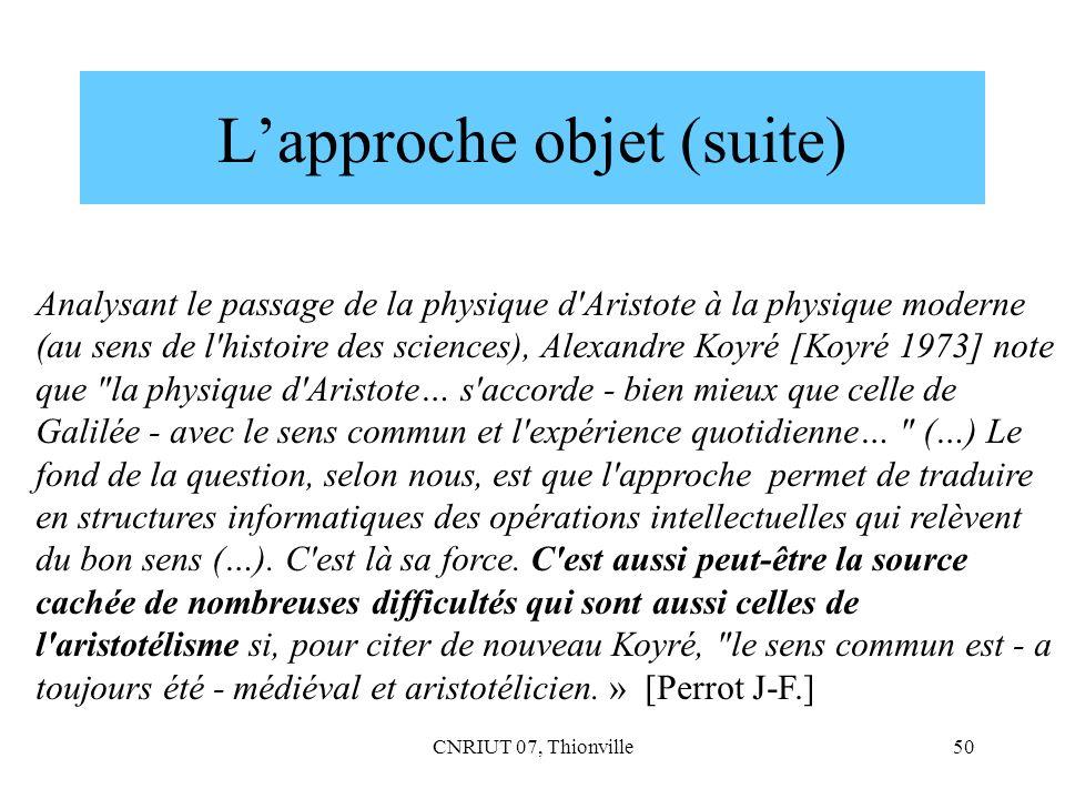 CNRIUT 07, Thionville50 Lapproche objet (suite) Analysant le passage de la physique d'Aristote à la physique moderne (au sens de l'histoire des scienc