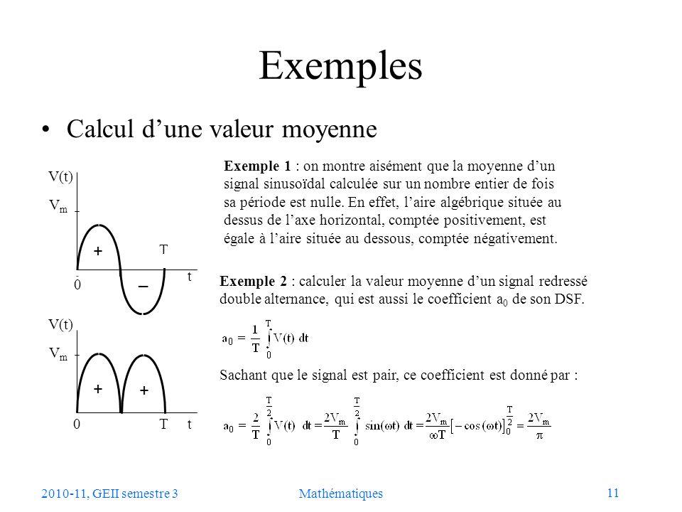 11 2010-11, GEII semestre 3Mathématiques Exemples Calcul dune valeur moyenne Exemple 2 : calculer la valeur moyenne dun signal redressé double alterna