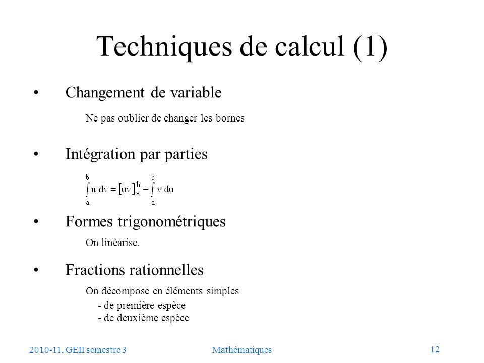 12 Mathématiques Techniques de calcul (1) Changement de variable Ne pas oublier de changer les bornes Intégration par parties Formes trigonométriques