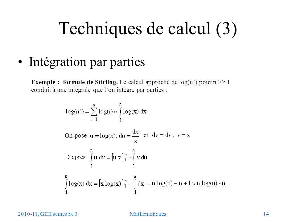 14 2010-11, GEII semestre 3Mathématiques Techniques de calcul (3) Intégration par parties Exemple : formule de Stirling. Le calcul approché de log(n!)