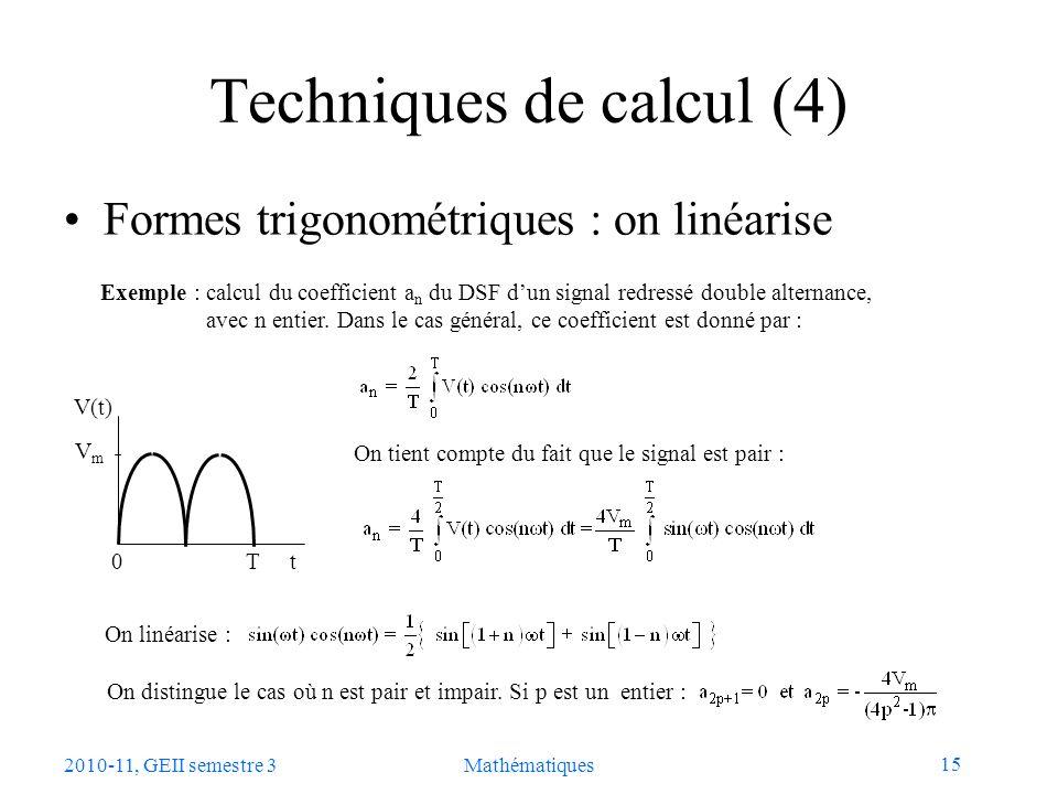 15 2010-11, GEII semestre 3Mathématiques Techniques de calcul (4) Formes trigonométriques : on linéarise Exemple : calcul du coefficient a n du DSF du