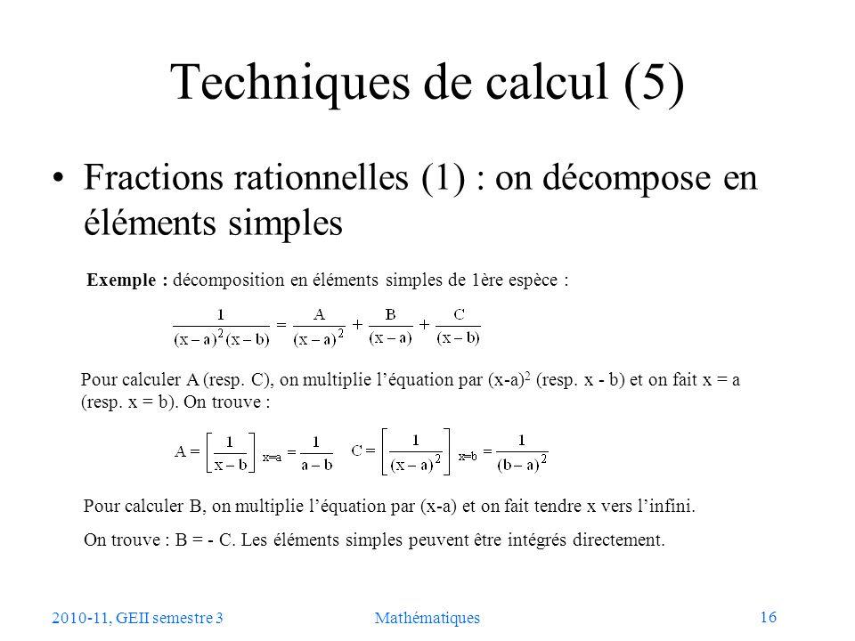16 2010-11, GEII semestre 3Mathématiques Techniques de calcul (5) Fractions rationnelles (1) : on décompose en éléments simples Exemple : décompositio