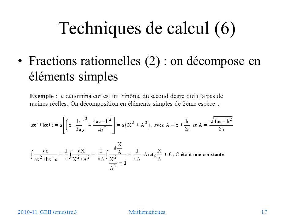 17 2010-11, GEII semestre 3Mathématiques Techniques de calcul (6) Fractions rationnelles (2) : on décompose en éléments simples Exemple : le dénominat