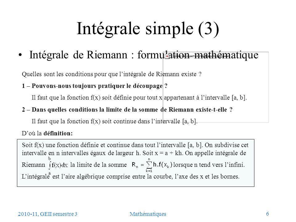6 2010-11, GEII semestre 3Mathématiques Intégrale simple (3) Intégrale de Riemann : formulation mathématique Quelles sont les conditions pour que lint