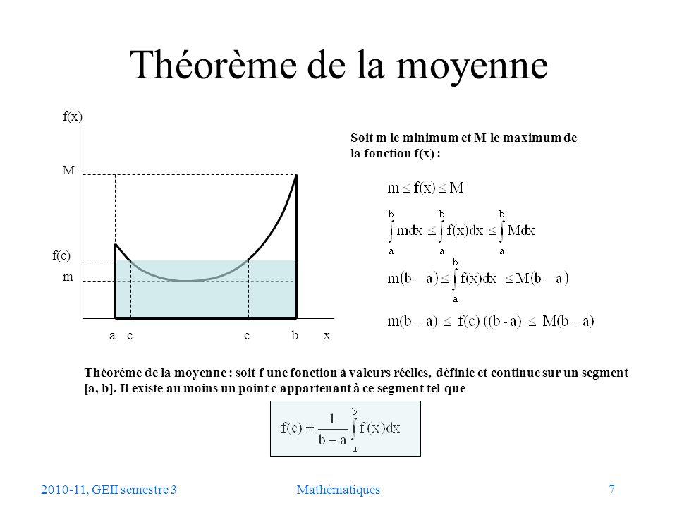 7 2010-11, GEII semestre 3Mathématiques Théorème de la moyenne a b m M f(x) x f(c) cc Théorème de la moyenne : soit f une fonction à valeurs réelles,