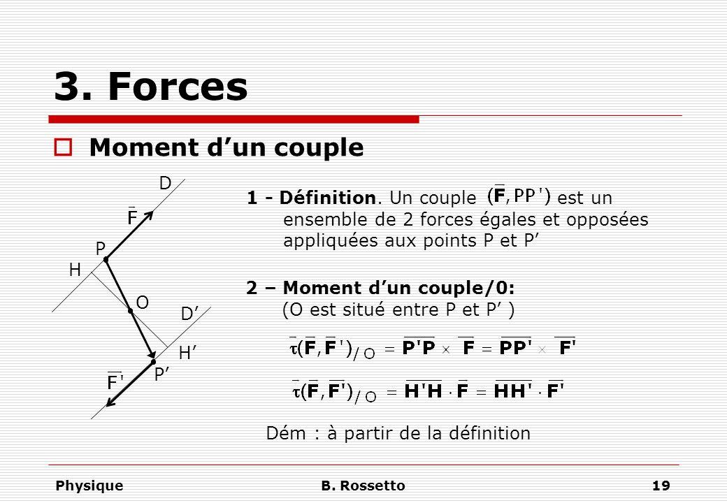 PhysiqueB. Rossetto19 3. Forces Moment dun couple D P D P O H H 1 - Définition. Un couple est un ensemble de 2 forces égales et opposées appliquées au