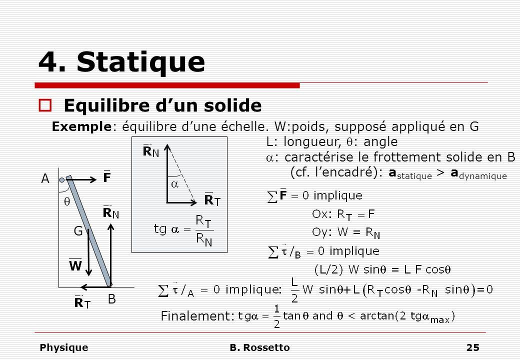 PhysiqueB. Rossetto25 4. Statique Equilibre dun solide Exemple: équilibre dune échelle. W:poids, supposé appliqué en G L: longueur, : angle : caractér