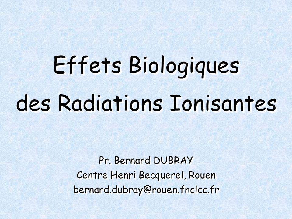 Effets Biologiques des Radiations Ionisantes Pr.