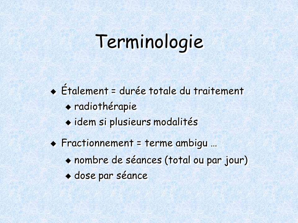 TerminologieTerminologie Étalement = durée totale du traitement Étalement = durée totale du traitement u radiothérapie u idem si plusieurs modalités F