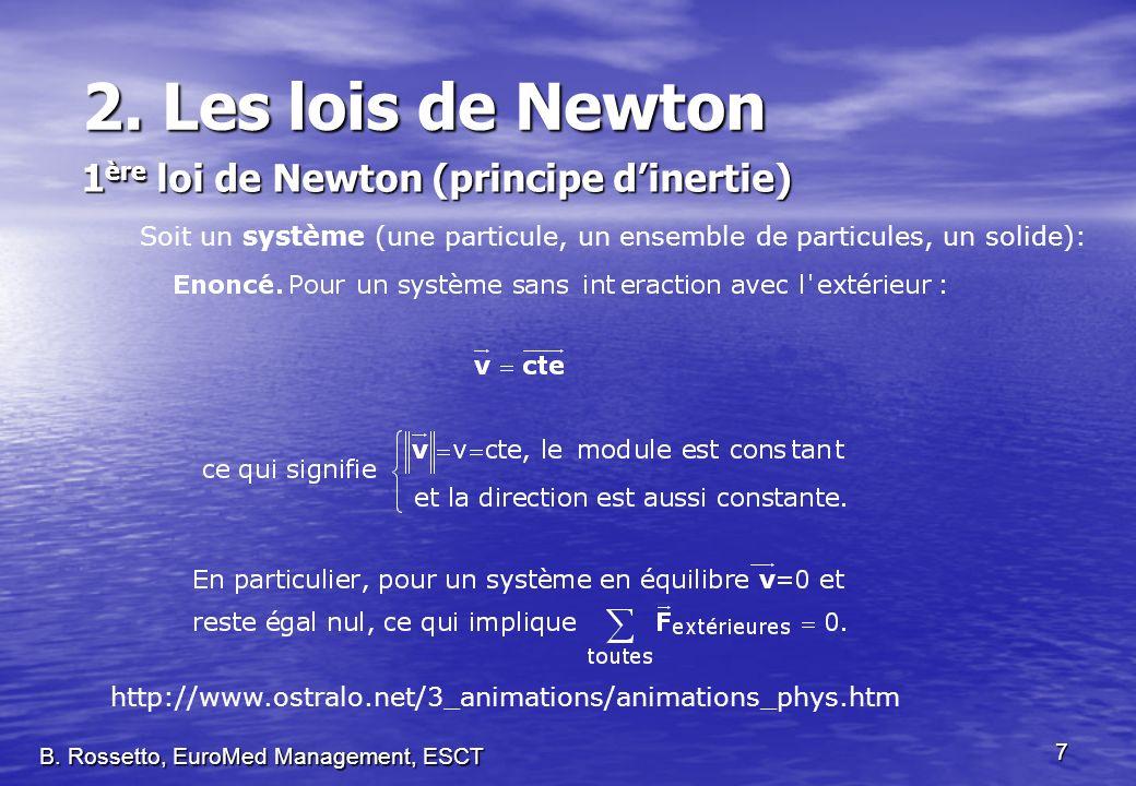 2. Les lois de Newton 1 ère loi de Newton (principe dinertie) 7 Soit un système (une particule, un ensemble de particules, un solide): B. Rossetto, Eu