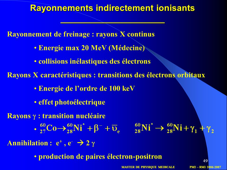 49 MASTER DE PHYSIQUE MEDICALEPM2 – RM1 2006-2007 Rayonnements indirectement ionisants _____________________ Rayonnement de freinage : rayons X contin