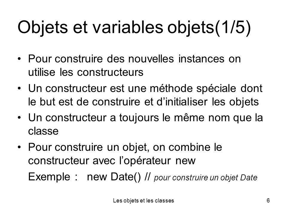Les objets et les classes7 Objets et variables objets(2/5) Date anniversaire = new Date( ); /*on stocke lobjet construit dans une variable*/ Il existe une différence entre les objets et les variables objets Date dateLimite; /* on déclare une variable objet qui peut référencer des objets de type Date, dateLimite nest pas un objet et ne référence encore aucun objet */ dateLimite = new Date( ) ; // on doit initialiser la variable dateLimite date Limite = anniversaire; /* la variable dateLimite référence un objet existant, une autre possibilité pour initialiser la variable dateLimite */ date Limite = null; // la variable objet ne référence aucun objet