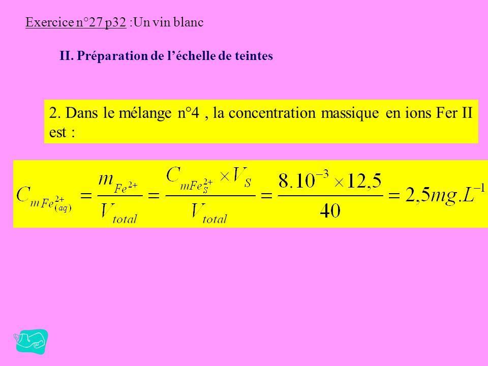 Exercice n°27 p32 :Un vin blanc II. Préparation de léchelle de teintes b) Du mélange n°1 au n°8,la concentration en ions Fe 2+ diminue et celle du réa