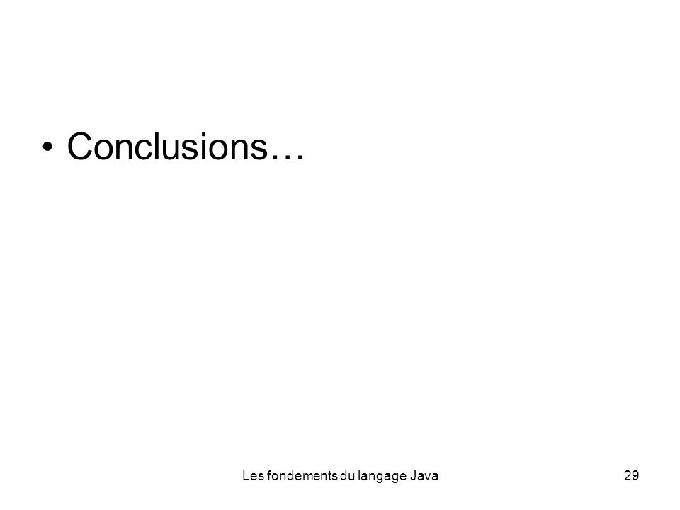 Les fondements du langage Java29 Conclusions…