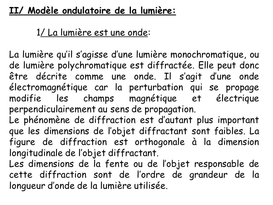 II/ Modèle ondulatoire de la lumière: 1/ La lumière est une onde: La lumière quil sagisse dune lumière monochromatique, ou de lumière polychromatique