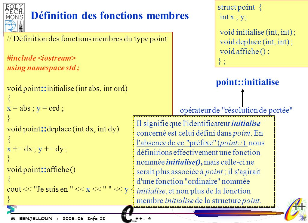 ++ - 4 M. BENJELLOUN : 2005-06 Info II // Définition des fonctions membres du type point #include using namespace std ; void point :: initialise (int