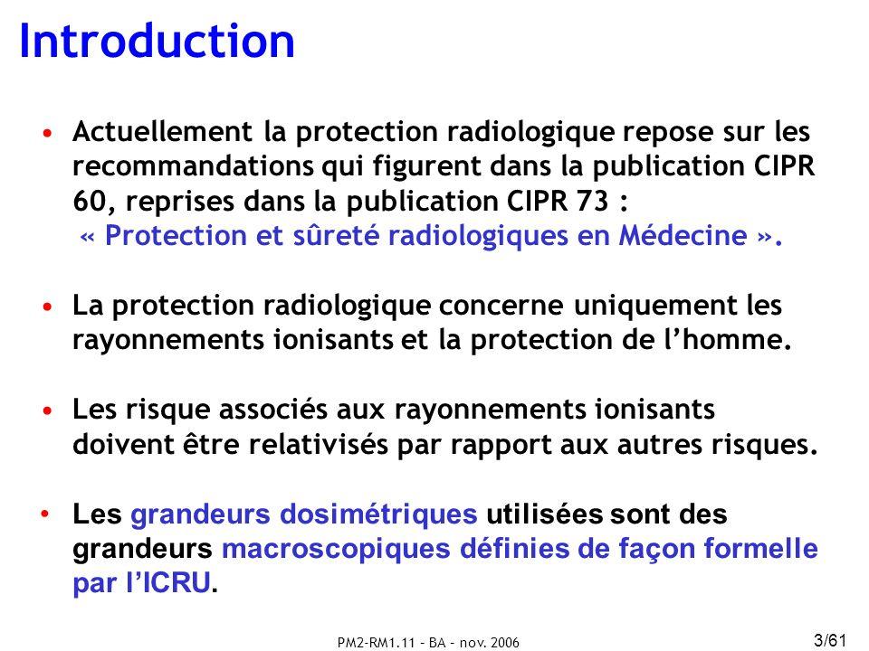 PM2-RM1.11 – BA – nov. 2006 3/61 Introduction Actuellement la protection radiologique repose sur les recommandations qui figurent dans la publication