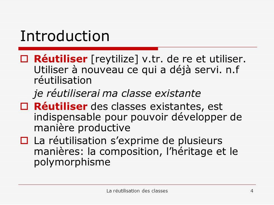 La réutilisation des classes15 Lhéritage Java En Java, la réutilisation en héritant sexprime de cette façon: class SuperClasse { //champs et méthodes } class SousClasse extends SuperClasse { //champs et méthodes supplémentaires } UML