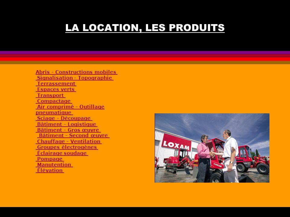 LA LOCATION, LES PRODUITS Abris - Constructions mobiles Signalisation - Topographie Terrassement Espaces verts Transport Compactage Air comprimé - Out