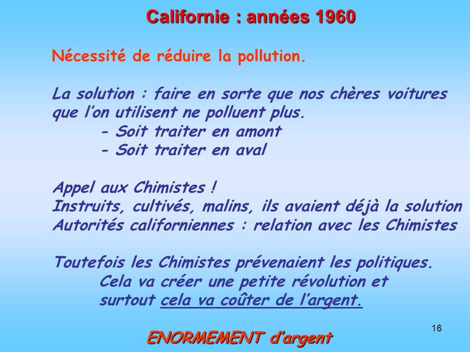 16 Californie : années 1960 Nécessité de réduire la pollution. La solution : faire en sorte que nos chères voitures que lon utilisent ne polluent plus