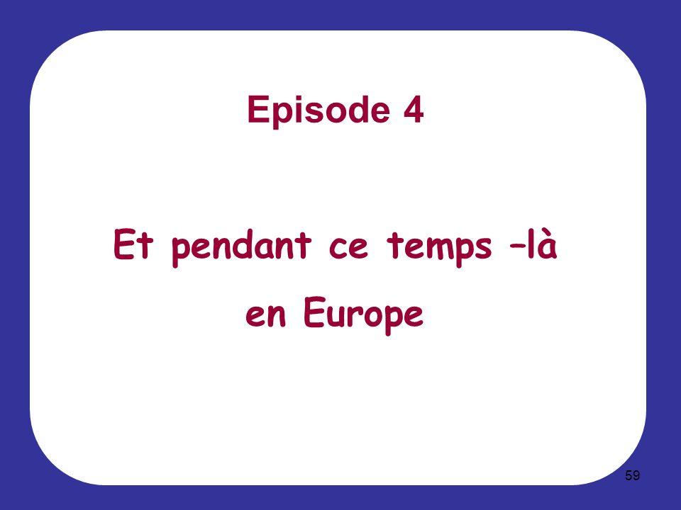 59 Episode 4 Et pendant ce temps –là en Europe