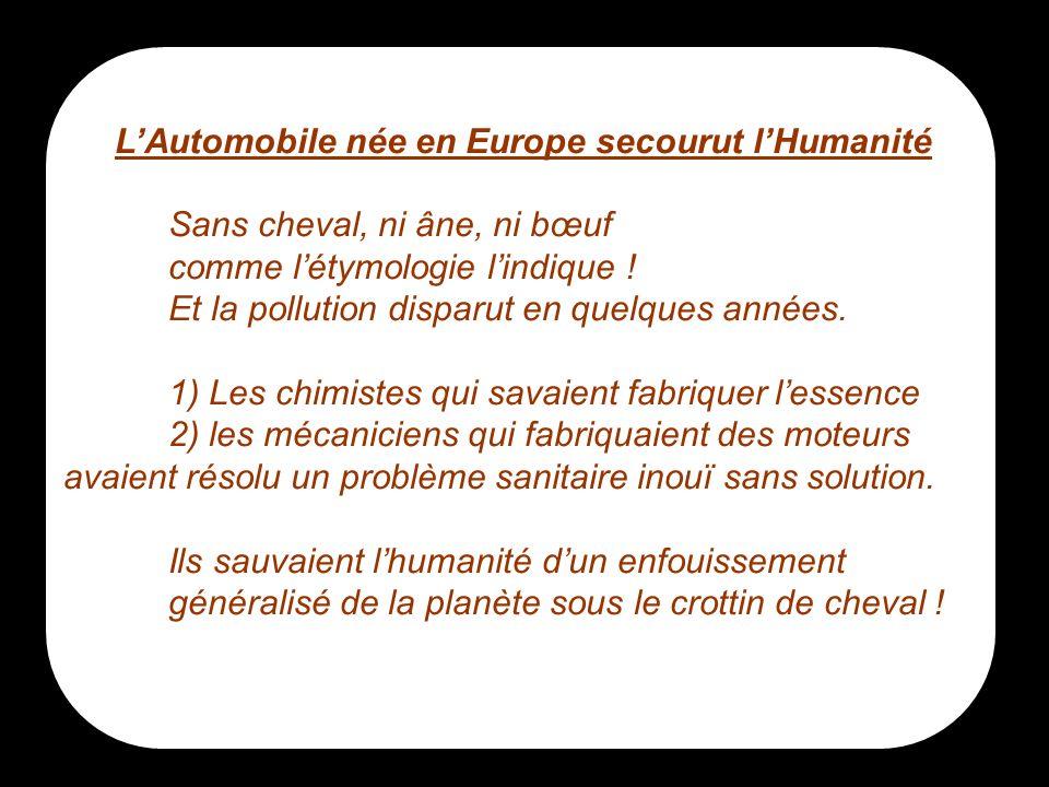 8 LAutomobile née en Europe secourut lHumanité Sans cheval, ni âne, ni bœuf comme létymologie lindique ! Et la pollution disparut en quelques années.