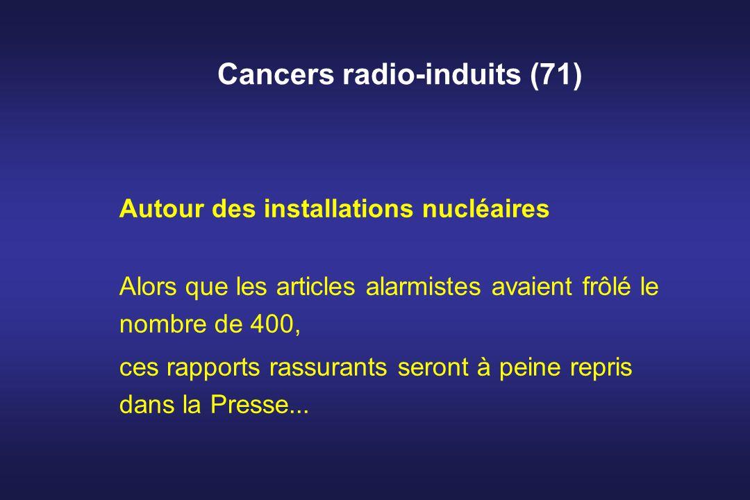 Cancers radio-induits (71) Autour des installations nucléaires Alors que les articles alarmistes avaient frôlé le nombre de 400, ces rapports rassuran