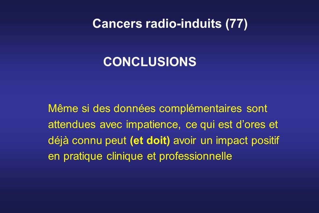Cancers radio-induits (77) Même si des données complémentaires sont attendues avec impatience, ce qui est dores et déjà connu peut (et doit) avoir un