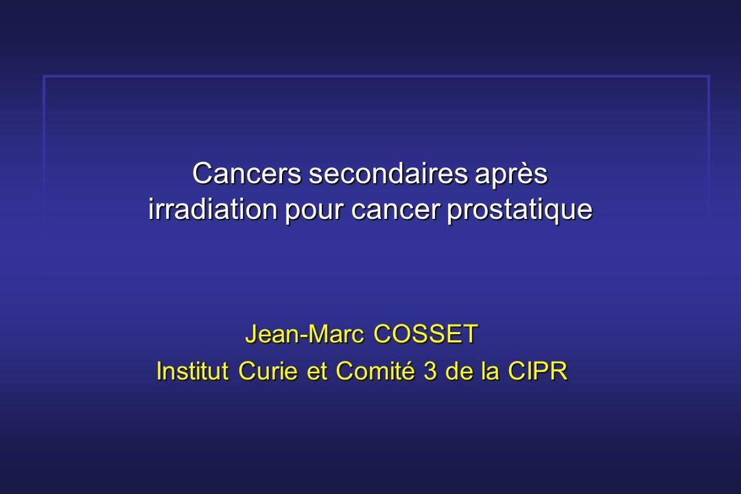Cancers secondaires après irradiation pour cancer prostatique Jean-Marc COSSET Institut Curie et Comité 3 de la CIPR
