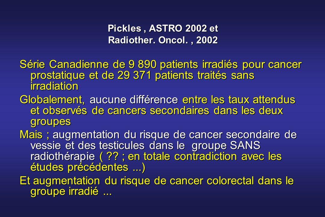 Pickles, ASTRO 2002 et Radiother. Oncol., 2002 Série Canadienne de 9 890 patients irradiés pour cancer prostatique et de 29 371 patients traités sans