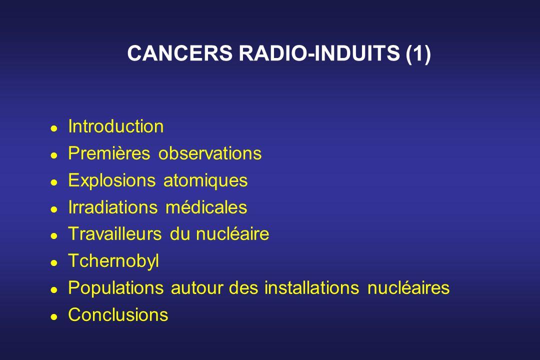 CANCERS RADIO-INDUITS (1) l Introduction l Premières observations l Explosions atomiques l Irradiations médicales l Travailleurs du nucléaire l Tchern