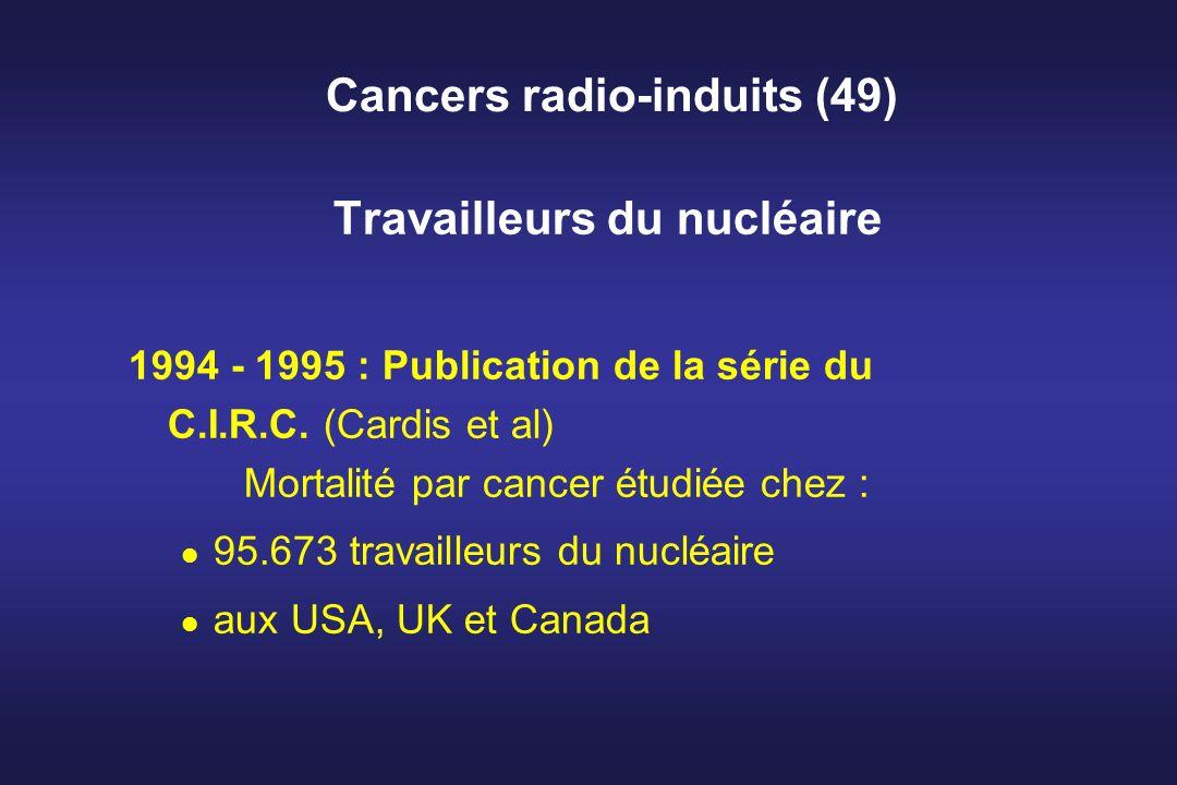 Cancers radio-induits (49) Travailleurs du nucléaire 1994 - 1995 : Publication de la série du C.I.R.C. (Cardis et al) Mortalité par cancer étudiée che
