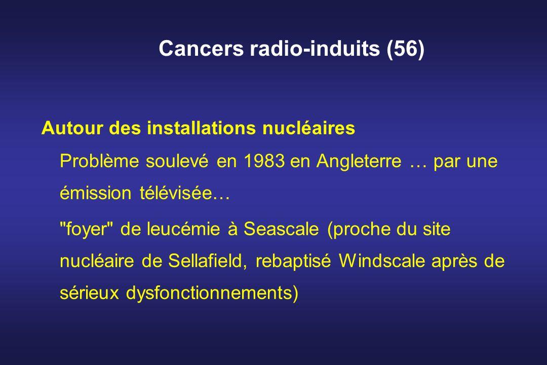Cancers radio-induits (56) Autour des installations nucléaires Problème soulevé en 1983 en Angleterre … par une émission télévisée…