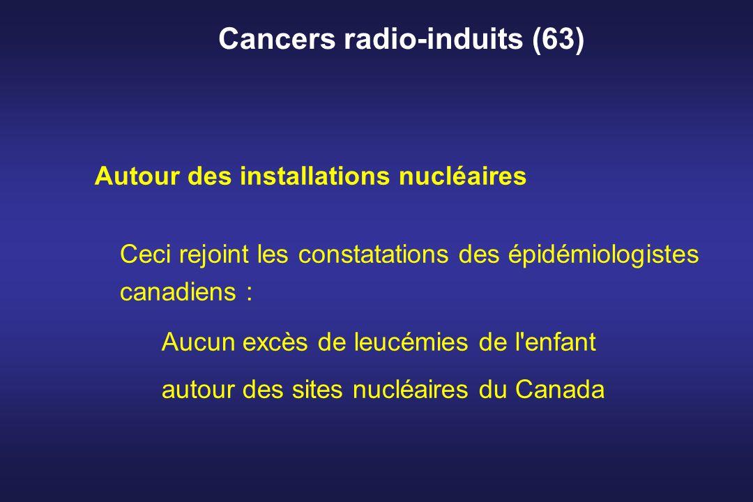 Cancers radio-induits (63) Autour des installations nucléaires Ceci rejoint les constatations des épidémiologistes canadiens : Aucun excès de leucémie