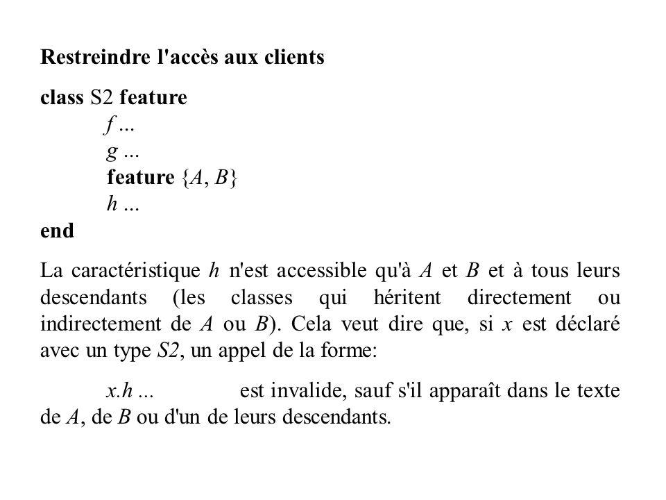 Restreindre l'accès aux clients class S2 feature f... g... feature {A, B} h... end La caractéristique h n'est accessible qu'à A et B et à tous leurs d