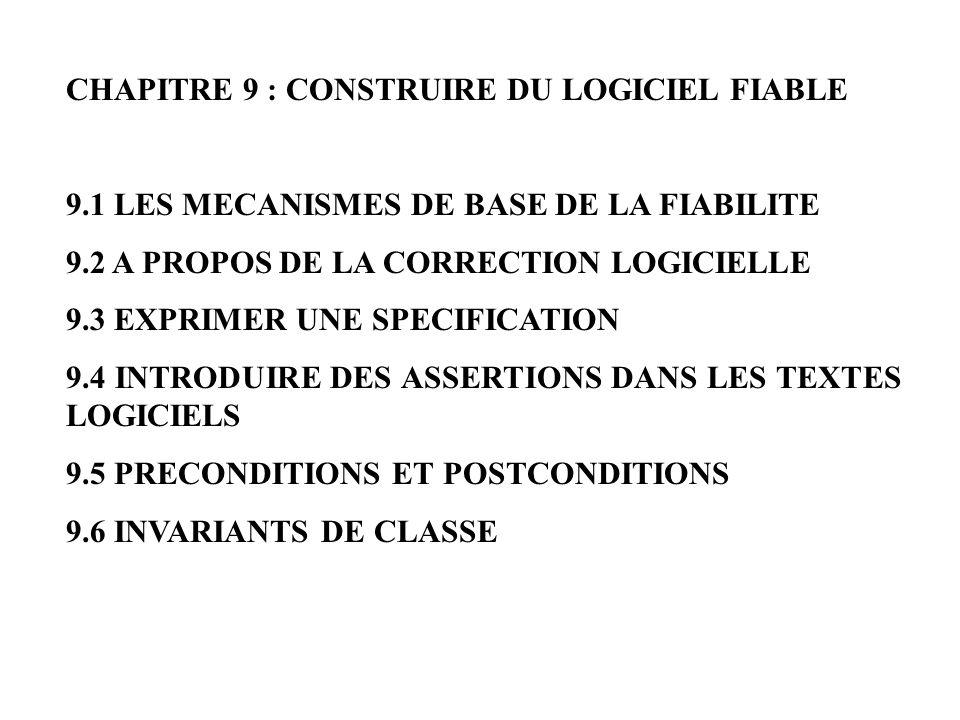 CHAPITRE 9 : CONSTRUIRE DU LOGICIEL FIABLE 9.1 LES MECANISMES DE BASE DE LA FIABILITE 9.2 A PROPOS DE LA CORRECTION LOGICIELLE 9.3 EXPRIMER UNE SPECIF