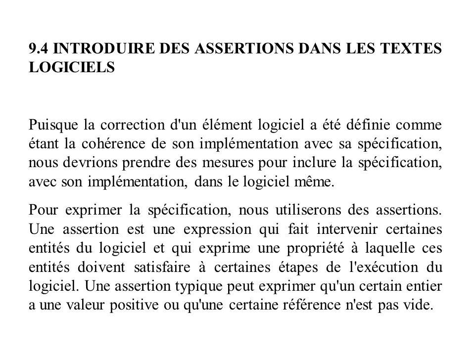 9.4 INTRODUIRE DES ASSERTIONS DANS LES TEXTES LOGICIELS Puisque la correction d'un élément logiciel a été définie comme étant la cohérence de son impl