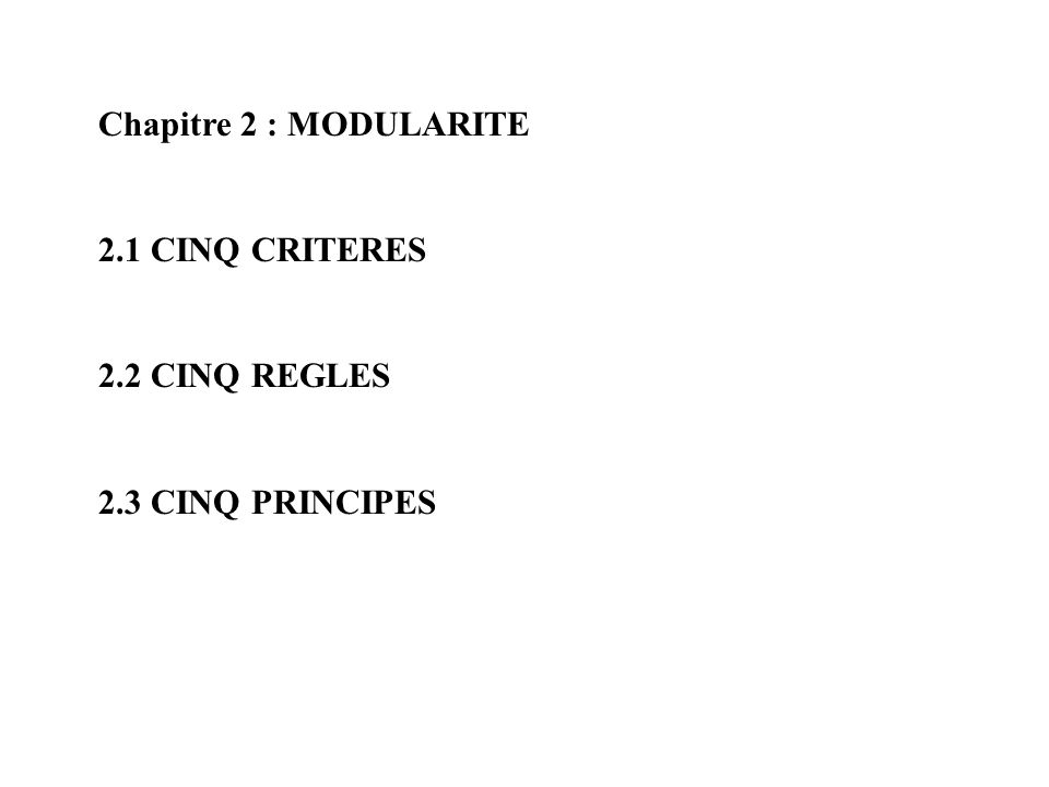 Chapitre 2 : MODULARITE 2.1 CINQ CRITERES 2.2 CINQ REGLES 2.3 CINQ PRINCIPES