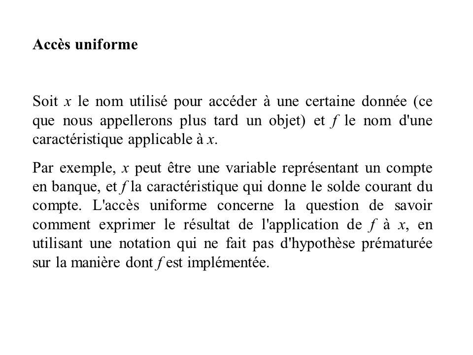 Accès uniforme Soit x le nom utilisé pour accéder à une certaine donnée (ce que nous appellerons plus tard un objet) et f le nom d'une caractéristique