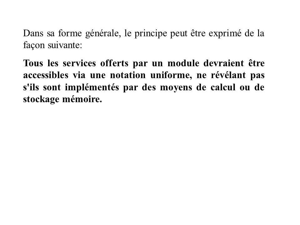 Dans sa forme générale, le principe peut être exprimé de la façon suivante: Tous les services offerts par un module devraient être accessibles via une