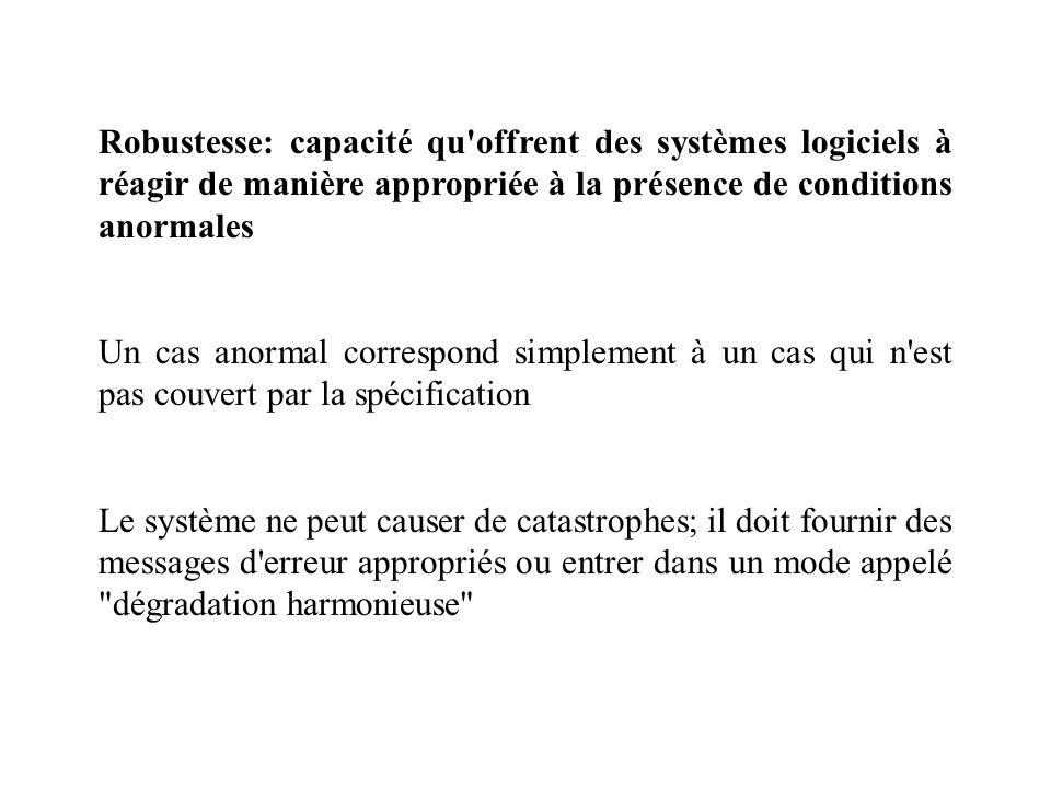 Robustesse: capacité qu'offrent des systèmes logiciels à réagir de manière appropriée à la présence de conditions anormales Un cas anormal correspond