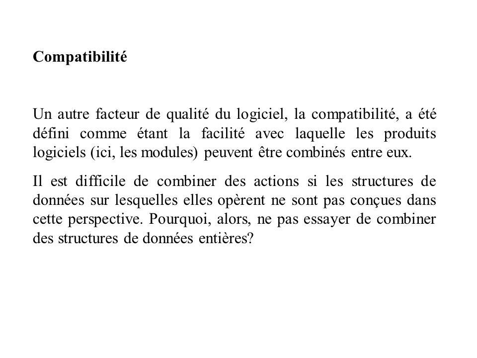Compatibilité Un autre facteur de qualité du logiciel, la compatibilité, a été défini comme étant la facilité avec laquelle les produits logiciels (ic