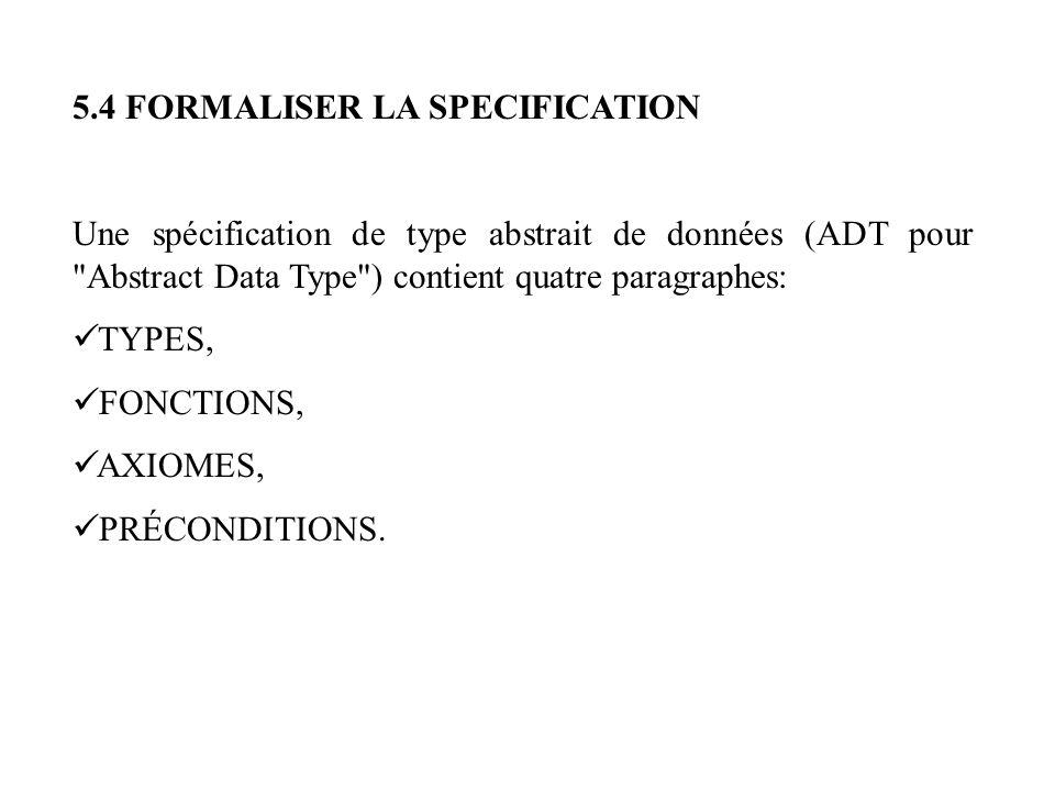 5.4 FORMALISER LA SPECIFICATION Une spécification de type abstrait de données (ADT pour