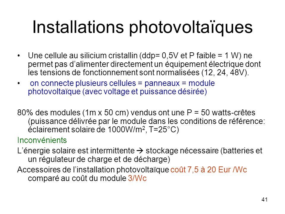 41 Installations photovoltaïques Une cellule au silicium cristallin (ddp= 0,5V et P faible = 1 W) ne permet pas dalimenter directement un équipement é