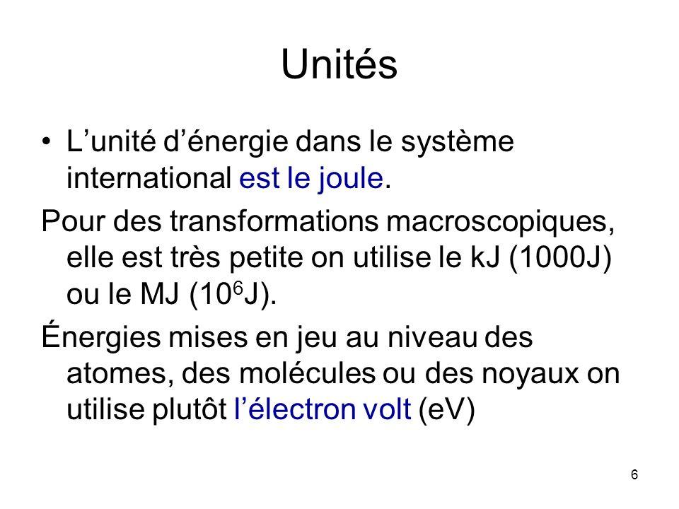 6 Unités Lunité dénergie dans le système international est le joule. Pour des transformations macroscopiques, elle est très petite on utilise le kJ (1