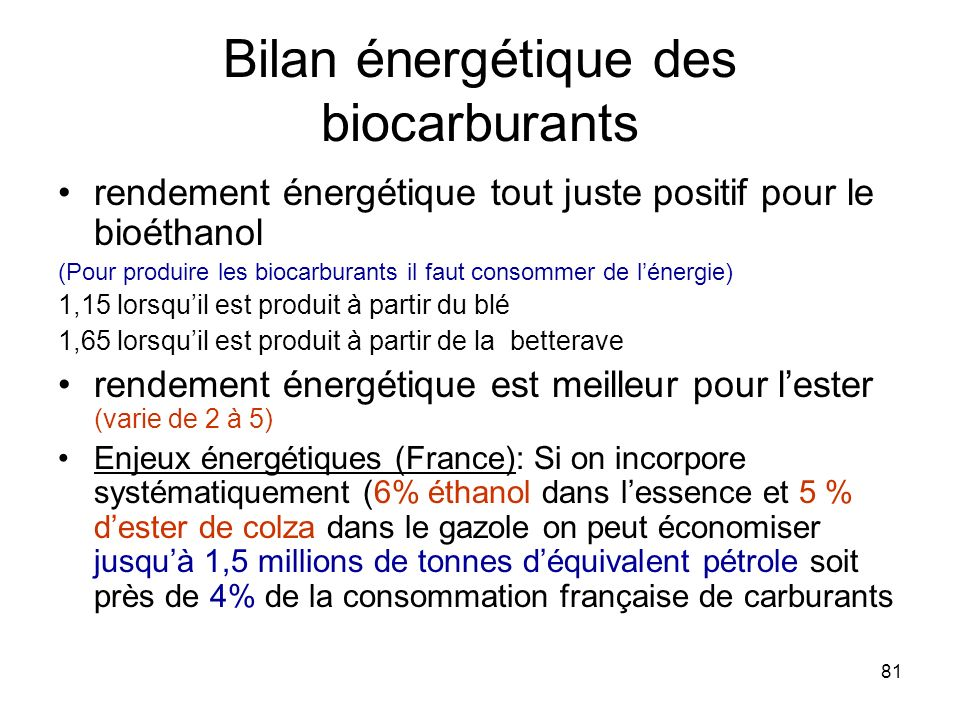 81 Bilan énergétique des biocarburants rendement énergétique tout juste positif pour le bioéthanol (Pour produire les biocarburants il faut consommer