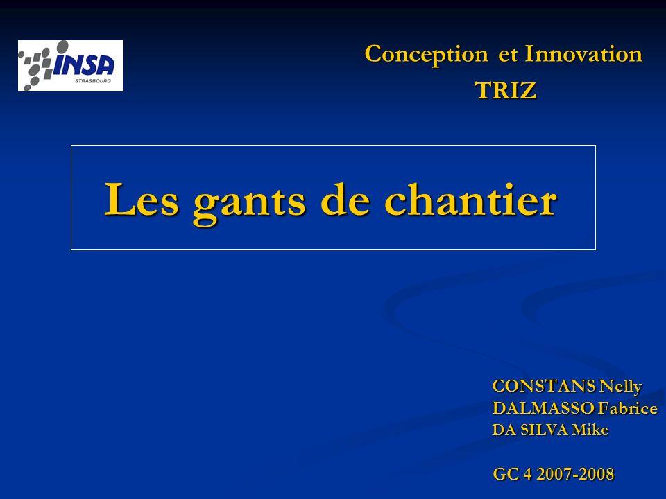 Conception et Innovation CONSTANS Nelly DALMASSO Fabrice DA SILVA Mike Les gants de chantier GC 4 2007-2008 TRIZ
