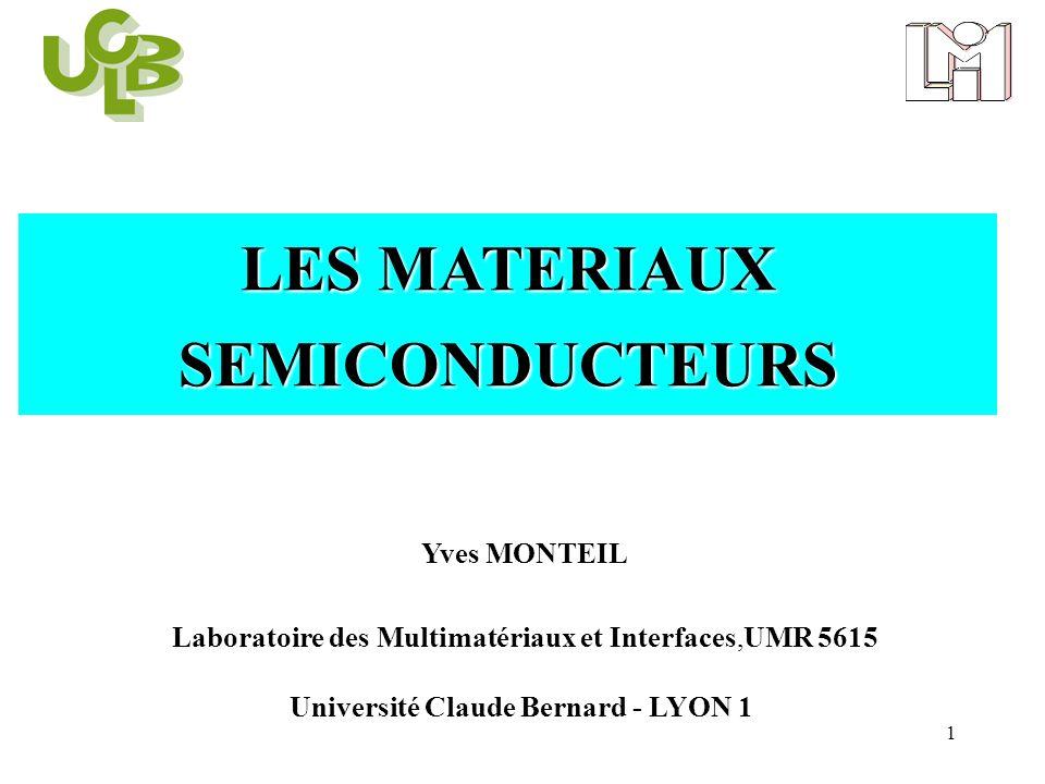1 LES MATERIAUX SEMICONDUCTEURS Yves MONTEIL Laboratoire des Multimatériaux et Interfaces,UMR 5615 Université Claude Bernard - LYON 1
