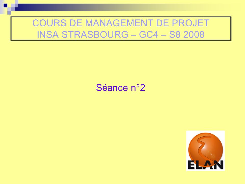 COURS DE MANAGEMENT DE PROJET INSA STRASBOURG – GC4 – S8 2008 Séance n°2